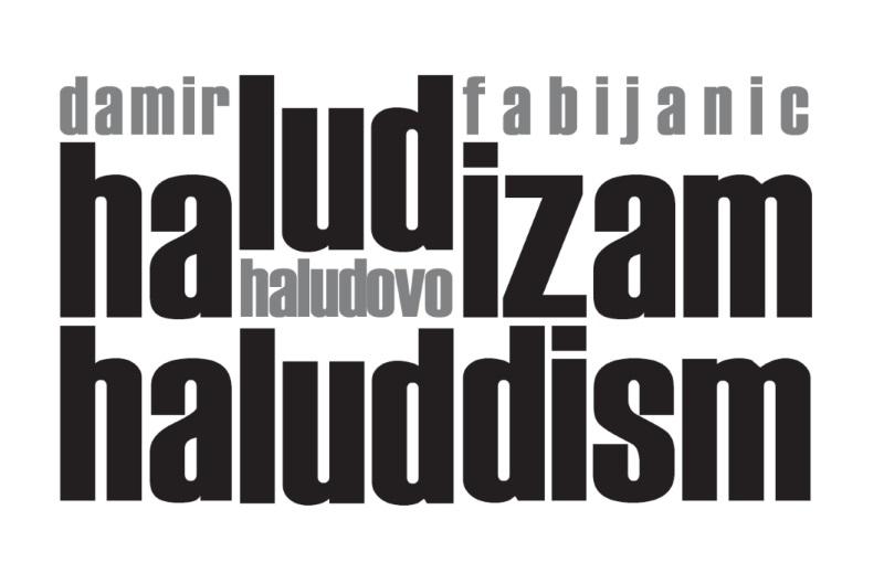 """""""Haludizam /Haluddism (Haludovo 1987./2018.)"""""""